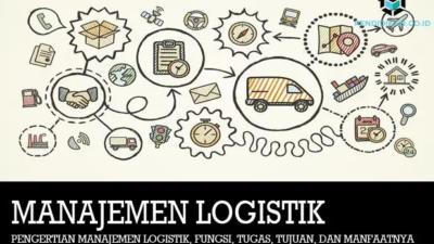 Manajemen Logistik: Pengertian, Fungsi, Tugas, Tujuan